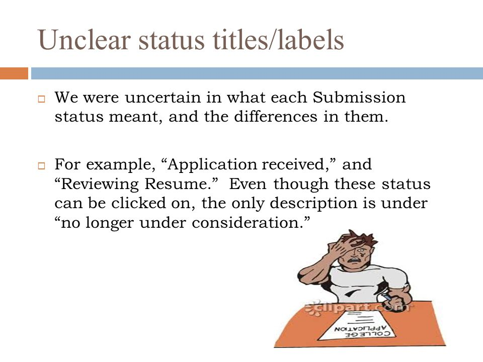 """Unclear status titles/labels  We were uncertain in what each Submission status meant, and the differences in them.  For example, """"Application receiv"""