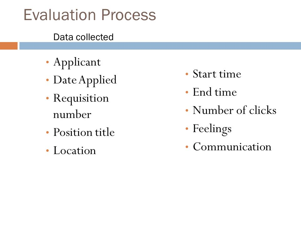 Evaluation Process Data collected Applicant Date Applied Requisition number Position title Location Start time End time Number of clicks Feelings Comm