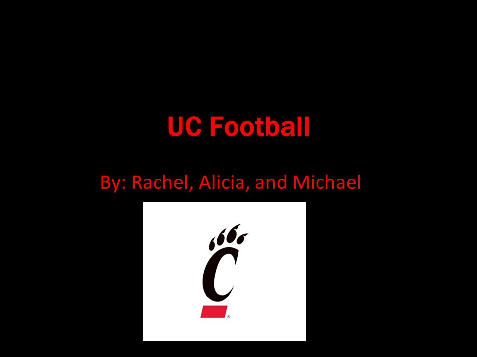 UC Football By: Rachel, Alicia, and Michael