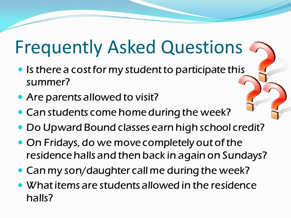 Frequently Asked Questions Is there a cost for my student to participate this summer? Are parents allowed to visit? Can students come home during the