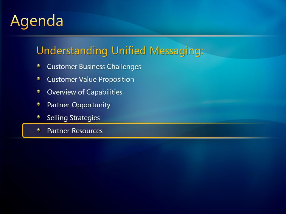Understanding Unified Messaging: Customer Business Challenges Customer Value Proposition Overview of Capabilities Partner Opportunity Selling Strategies Partner Resources