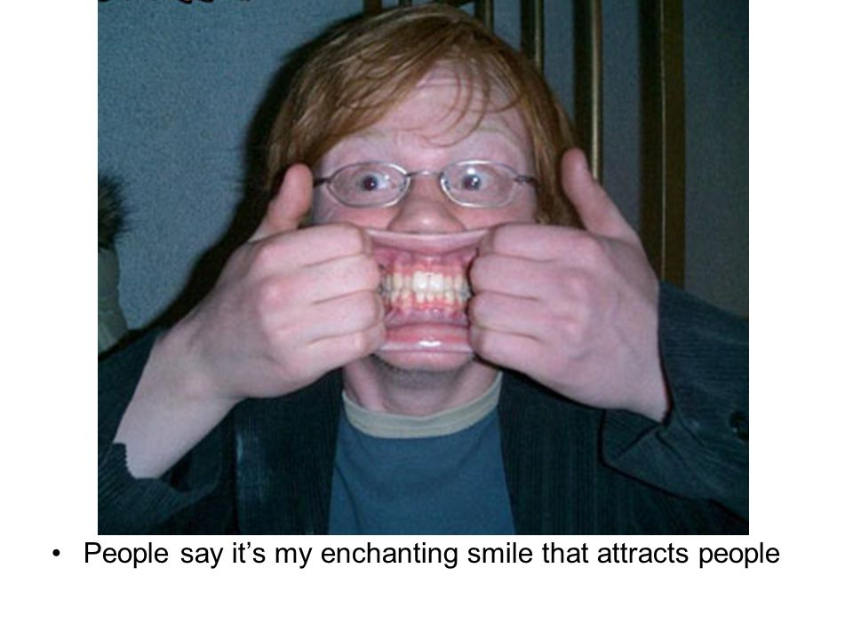 People say it's my enchanting smile that attracts people