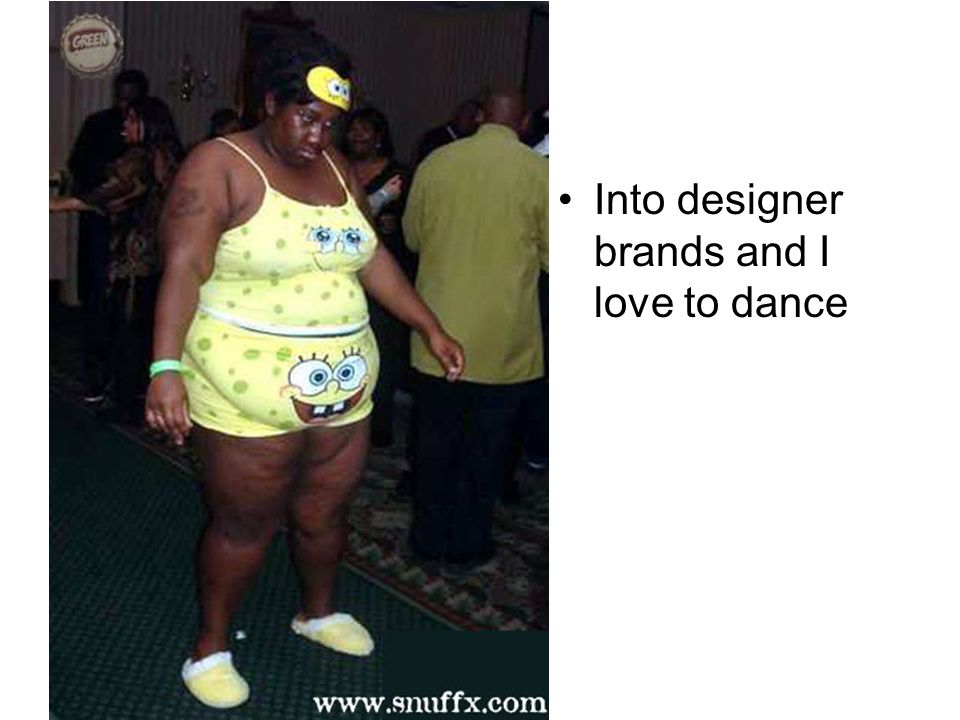 Into designer brands and I love to dance