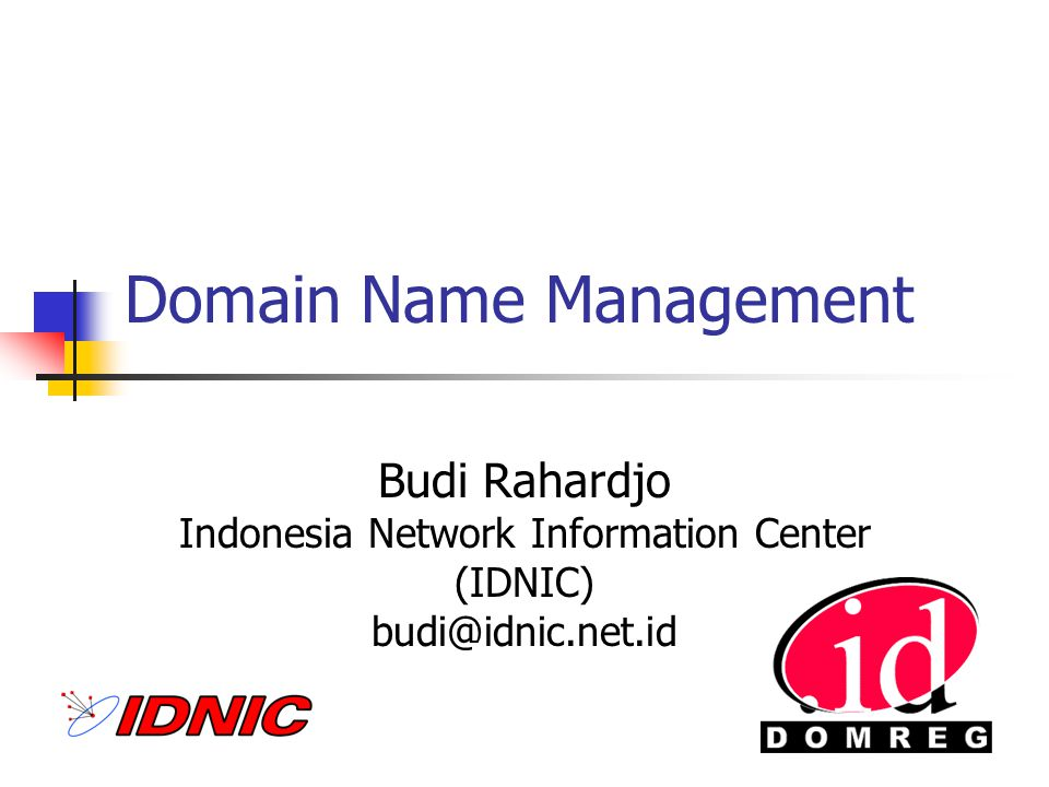 Domain Name (DNS) Computers work with numbers, humans work with names Translation between names and numbers: domain name system (DNS) www.yahoo.com www.idnic.net.id