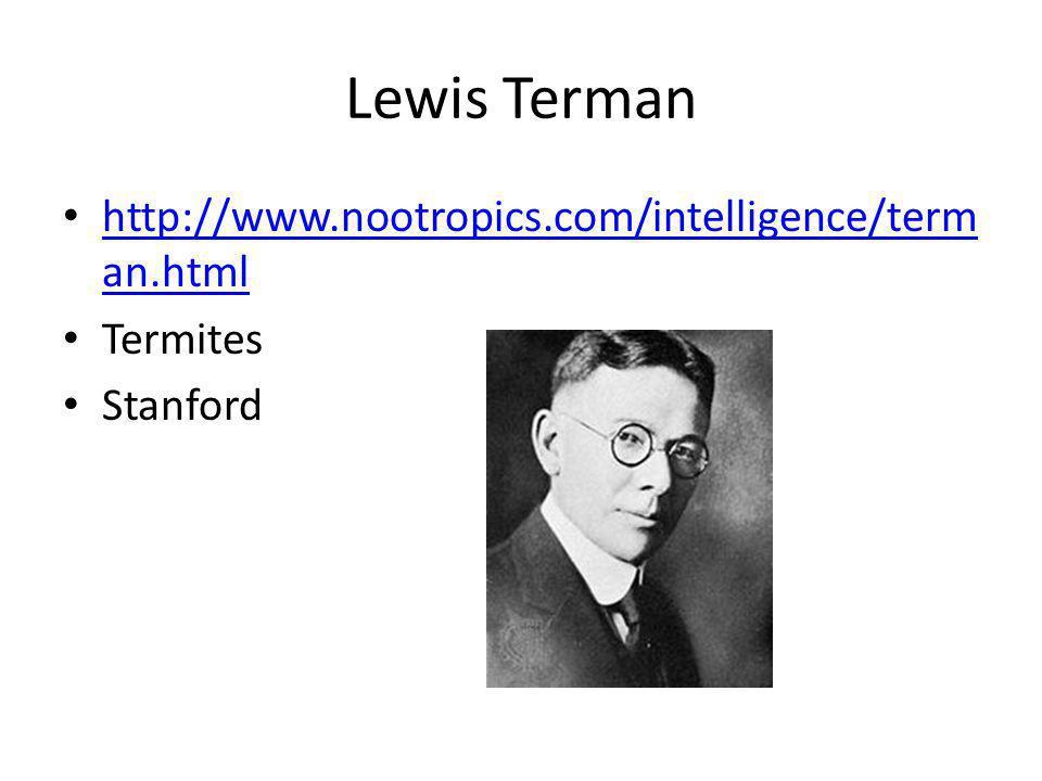Lewis Terman http://www.nootropics.com/intelligence/term an.html http://www.nootropics.com/intelligence/term an.html Termites Stanford