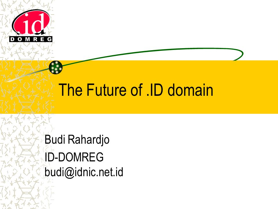 The Future of.ID domain Budi Rahardjo ID-DOMREG budi@idnic.net.id
