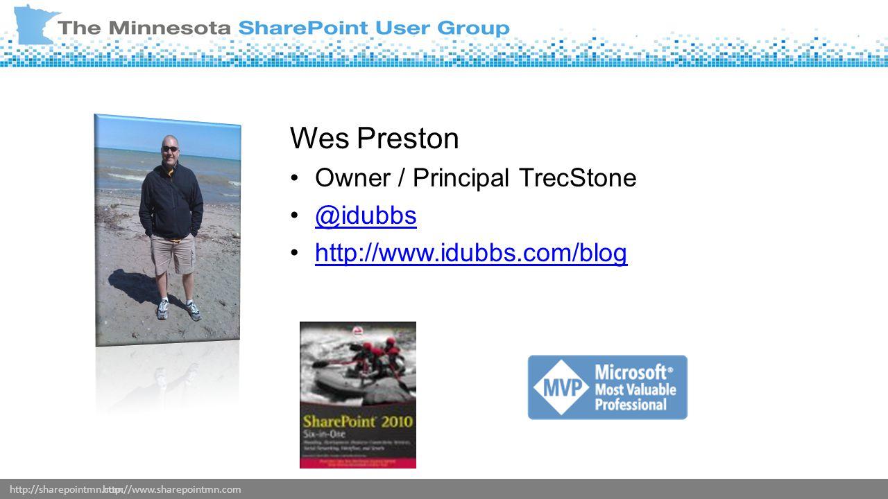http://sharepointmn.comhttp://www.sharepointmn.com Wes Preston Owner / Principal TrecStone @idubbs http://www.idubbs.com/blog