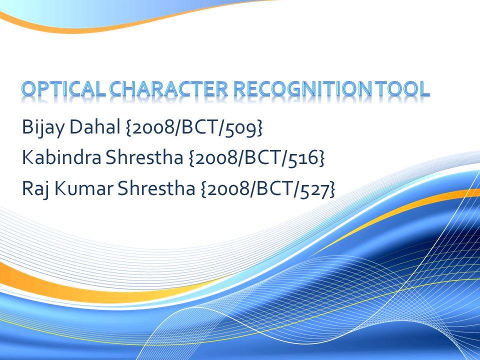 Bijay Dahal {2008/BCT/509} Kabindra Shrestha {2008/BCT/516} Raj Kumar Shrestha {2008/BCT/527}