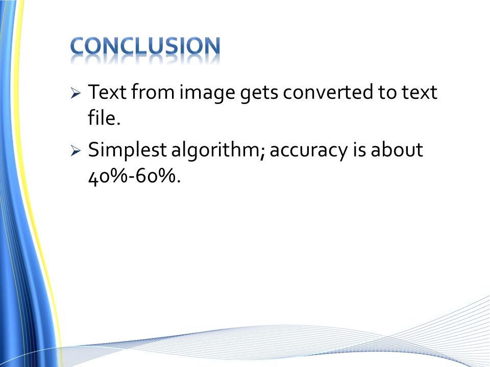  Text from image gets converted to text file.  Simplest algorithm; accuracy is about 40%-60%.