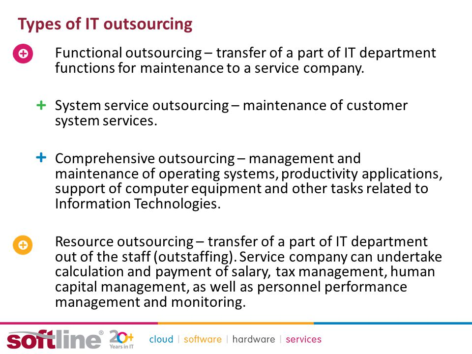 Types of IT outsourcing Functional outsourcing – transfer of a part of IT department functions for maintenance to a service company.