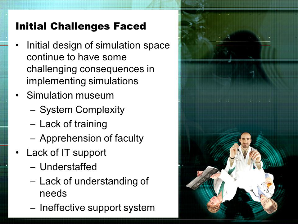 Initial Challenges Faced Initial design of simulation space continue to have some challenging consequences in implementing simulations Simulation muse