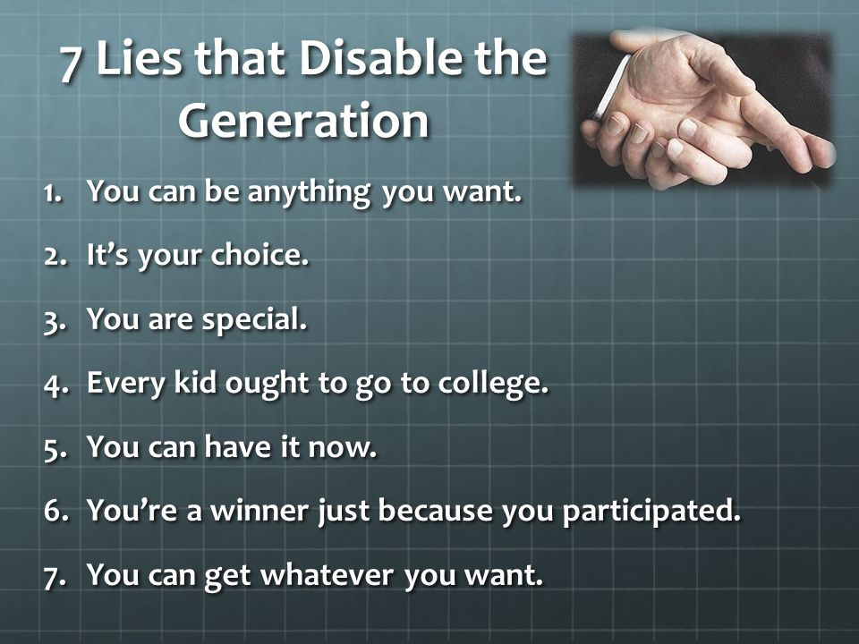 7 Lies that Disable the Generation 1.You can be anything you want.