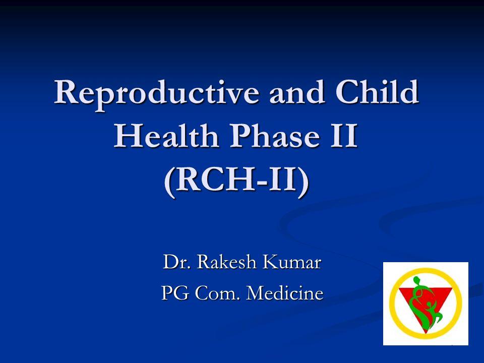 Reproductive and Child Health Phase II (RCH-II) Dr. Rakesh Kumar PG Com. Medicine