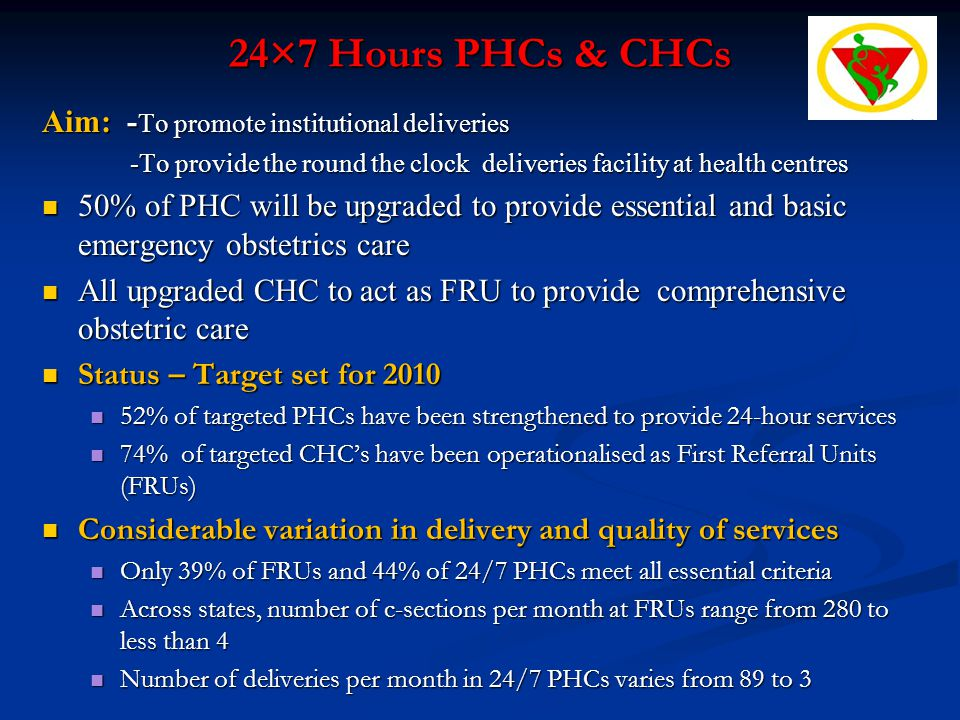 24×7 Hours PHCs & CHCs Aim: - To promote institutional deliveries -To provide the round the clock deliveries facility at health centres -To provide th