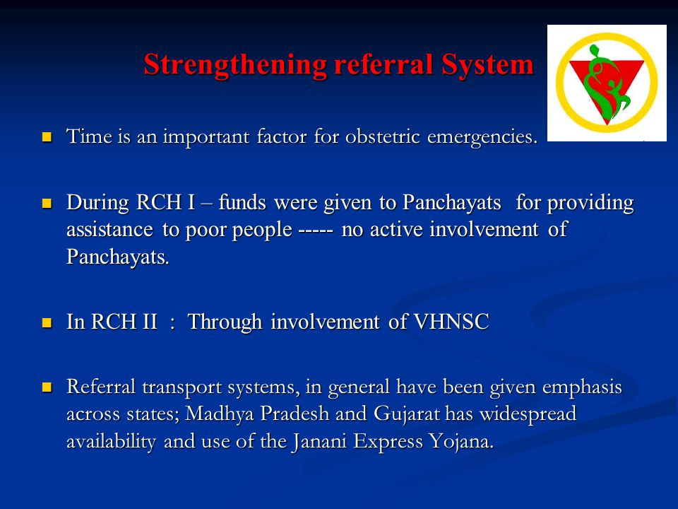 Strengthening referral System Time is an important factor for obstetric emergencies. Time is an important factor for obstetric emergencies. During RCH