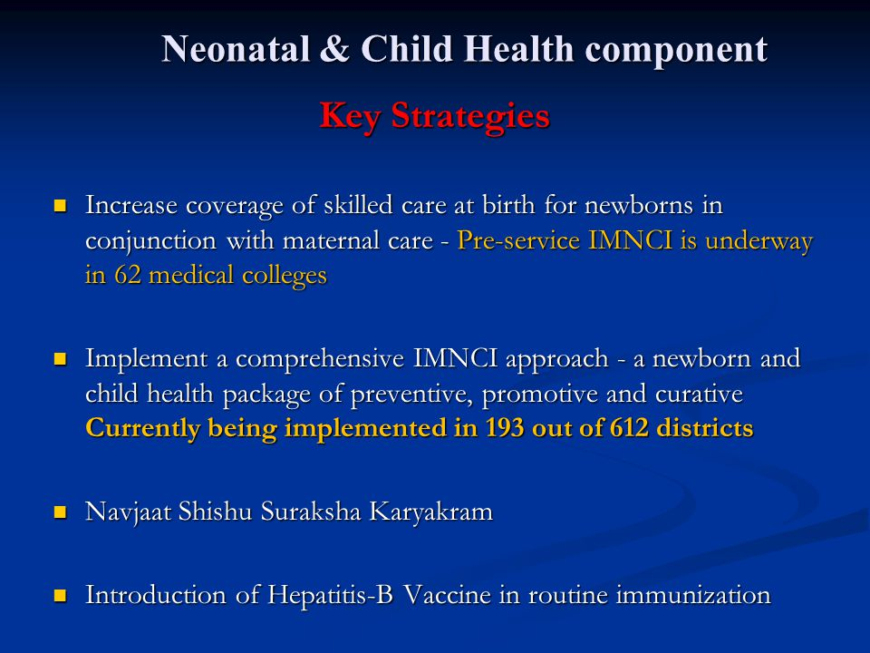 Key Strategies Increase coverage of skilled care at birth for newborns in conjunction with maternal care - Pre-service IMNCI is underway in 62 medical