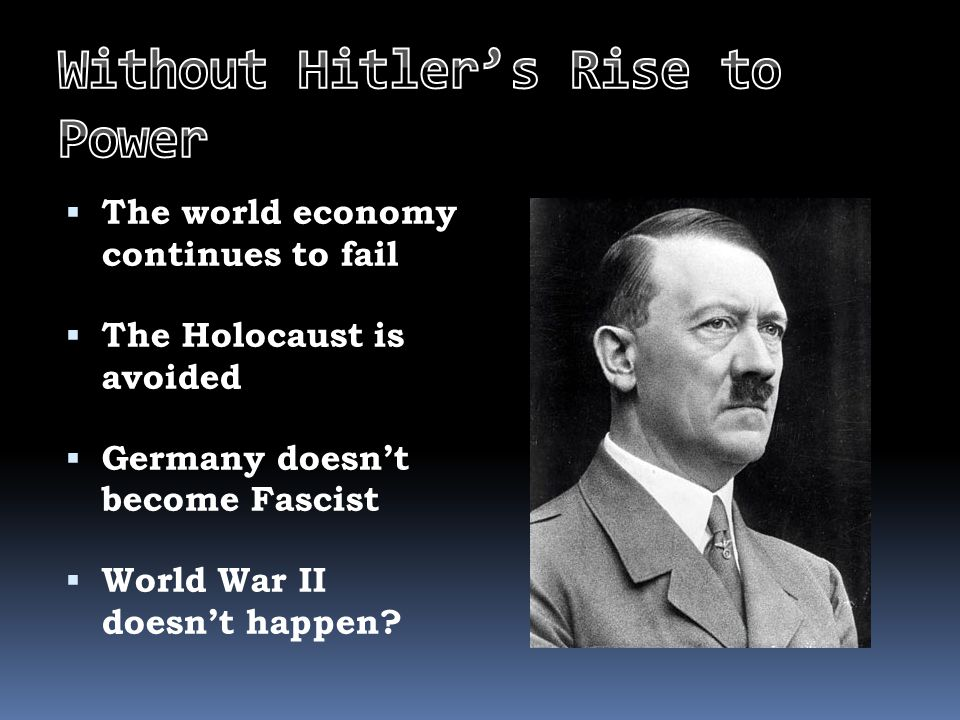  The world economy continues to fail  The Holocaust is avoided  Germany doesn't become Fascist  World War II doesn't happen