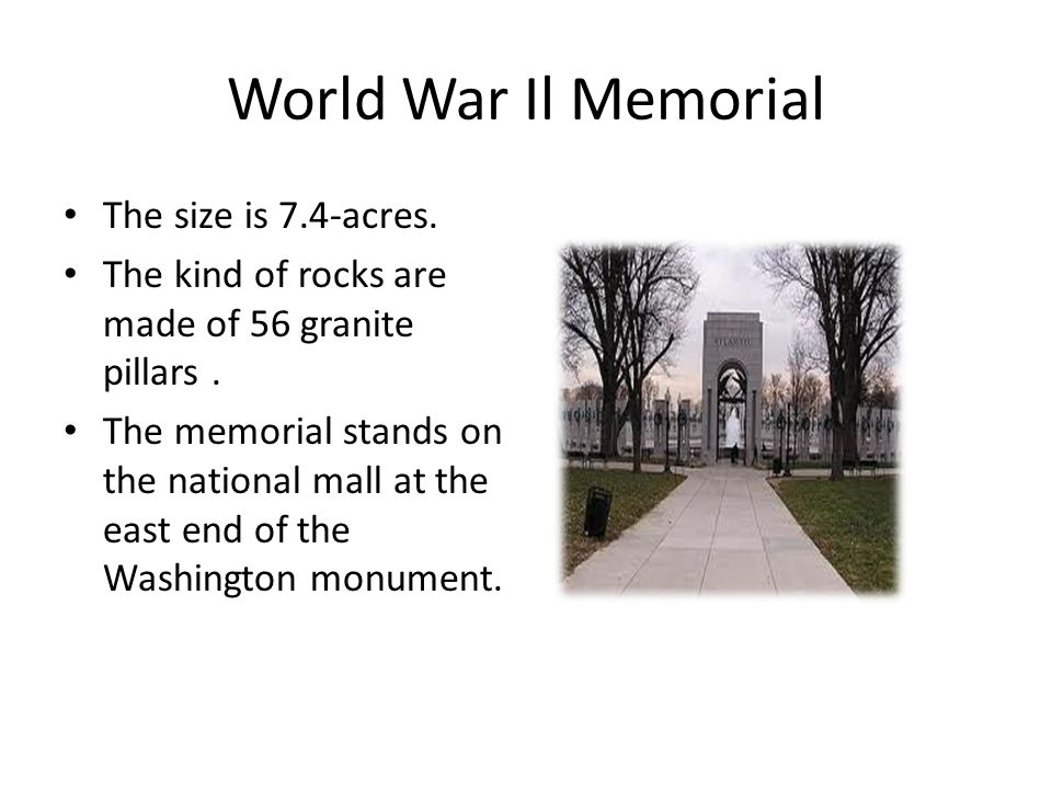 World War Il Memorial The size is 7.4-acres. The kind of rocks are made of 56 granite pillars.