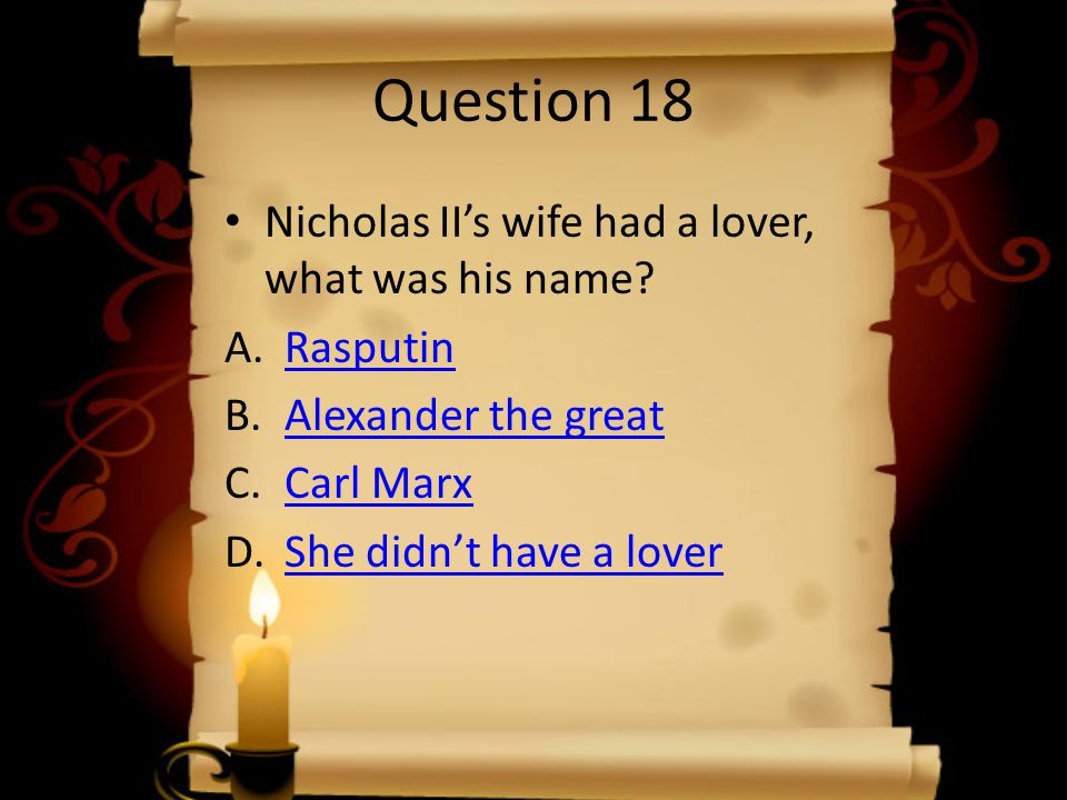 Question 18 Nicholas II's wife had a lover, what was his name.