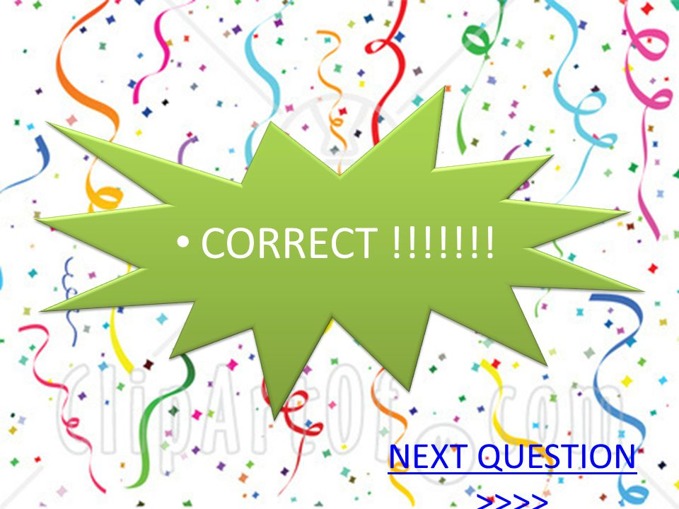 NEXT QUESTION >>>> CORRECT !!!!!!!