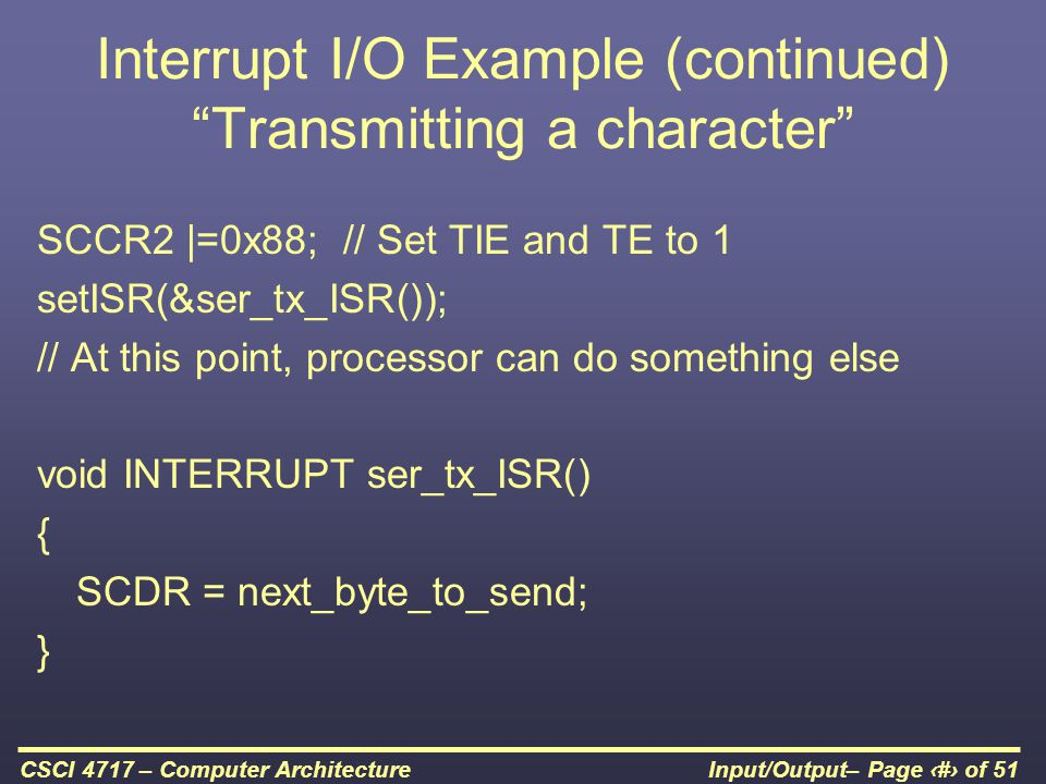 "Input/Output– Page 30 of 51CSCI 4717 – Computer Architecture Interrupt I/O Example (continued) ""Transmitting a character"" SCCR2 
