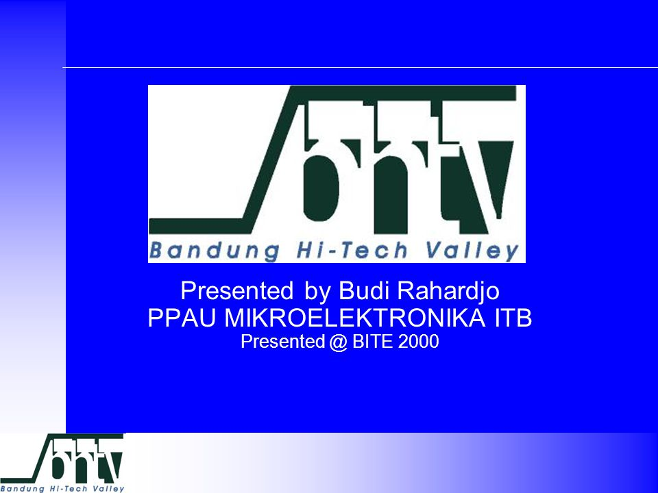 Presented by Budi Rahardjo PPAU MIKROELEKTRONIKA ITB Presented @ BITE 2000