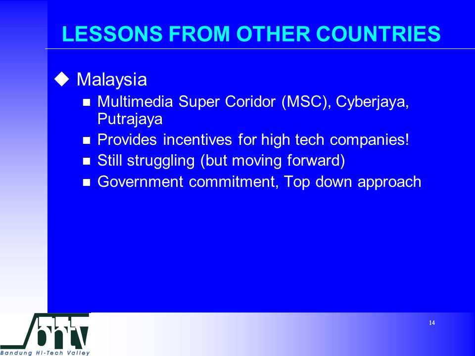 14 LESSONS FROM OTHER COUNTRIES  Malaysia Multimedia Super Coridor (MSC), Cyberjaya, Putrajaya Provides incentives for high tech companies.