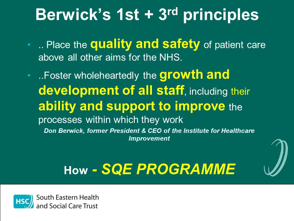 Berwick's 1st + 3 rd principles.. Place the quality and safety of patient care above all other aims for the NHS...Foster wholeheartedly the growth and