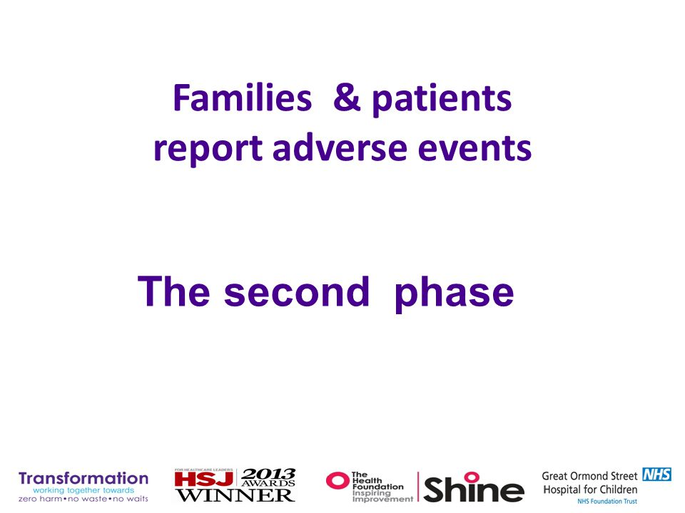 Families & patients report adverse events The second phase