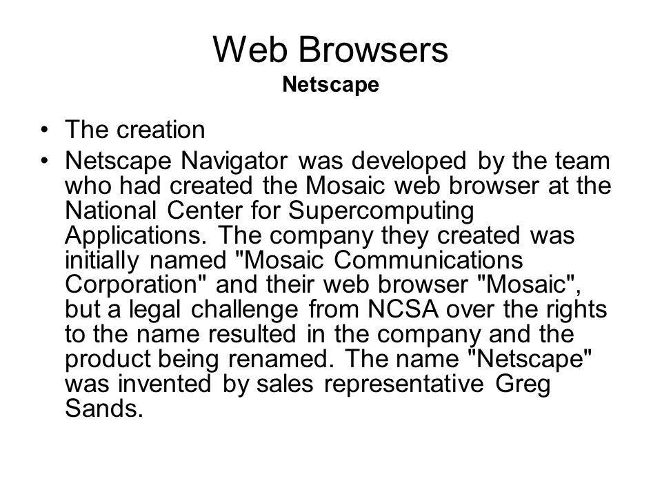 Web Browsers Browser Wars A software application used to locate and display Web pages.