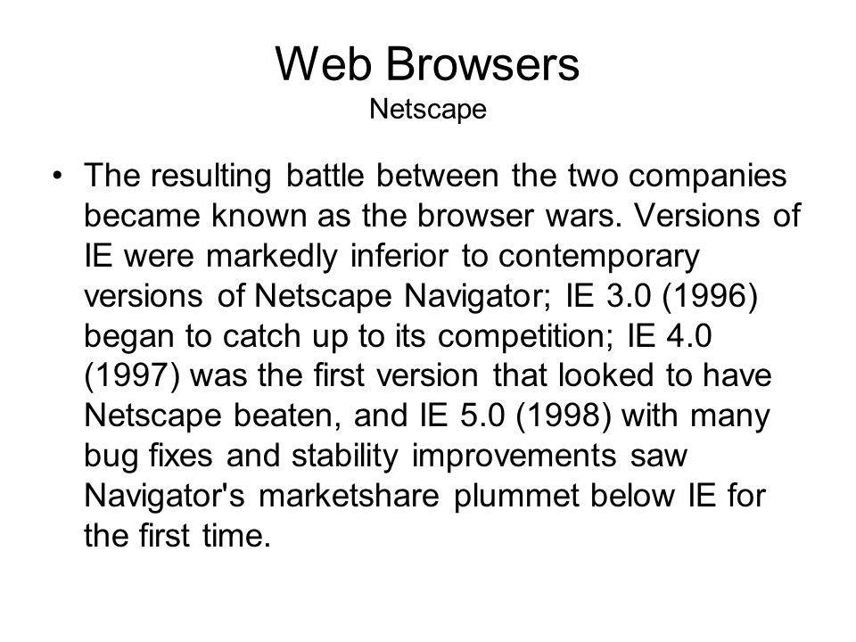 Web Browsers Netscape The fall of Netscape Microsoft saw Netscape s success as a clear threat to the dominant status of the Microsoft Windows operating system.