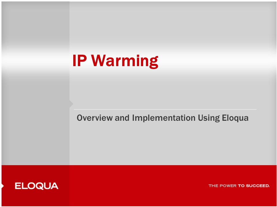 IP Warming Overview and Implementation Using Eloqua