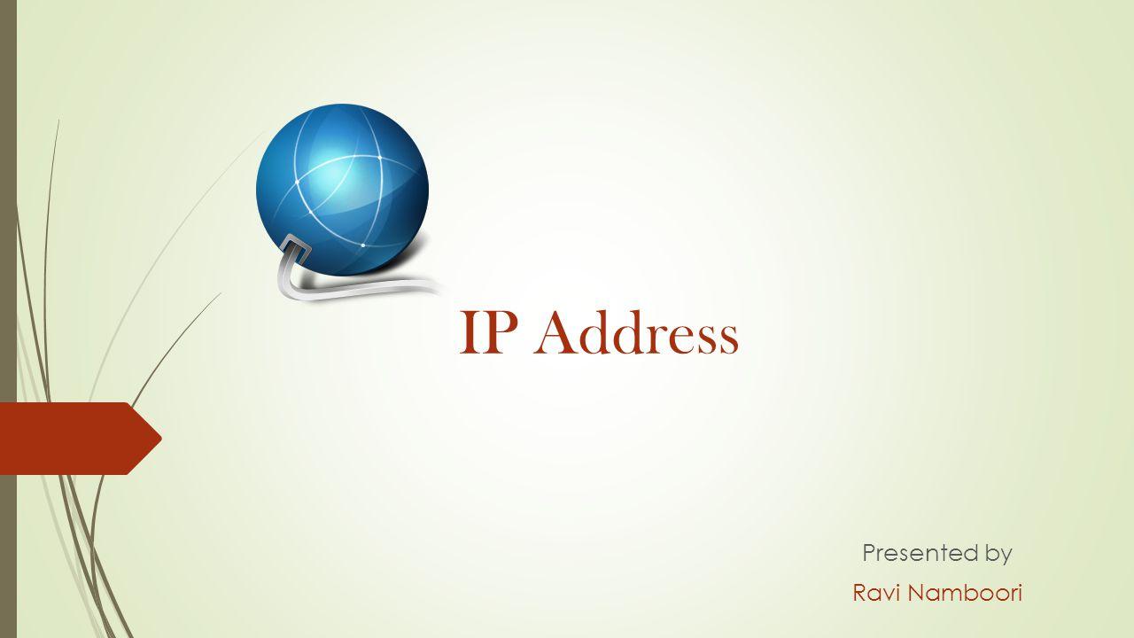 IP Address Presented by Ravi Namboori