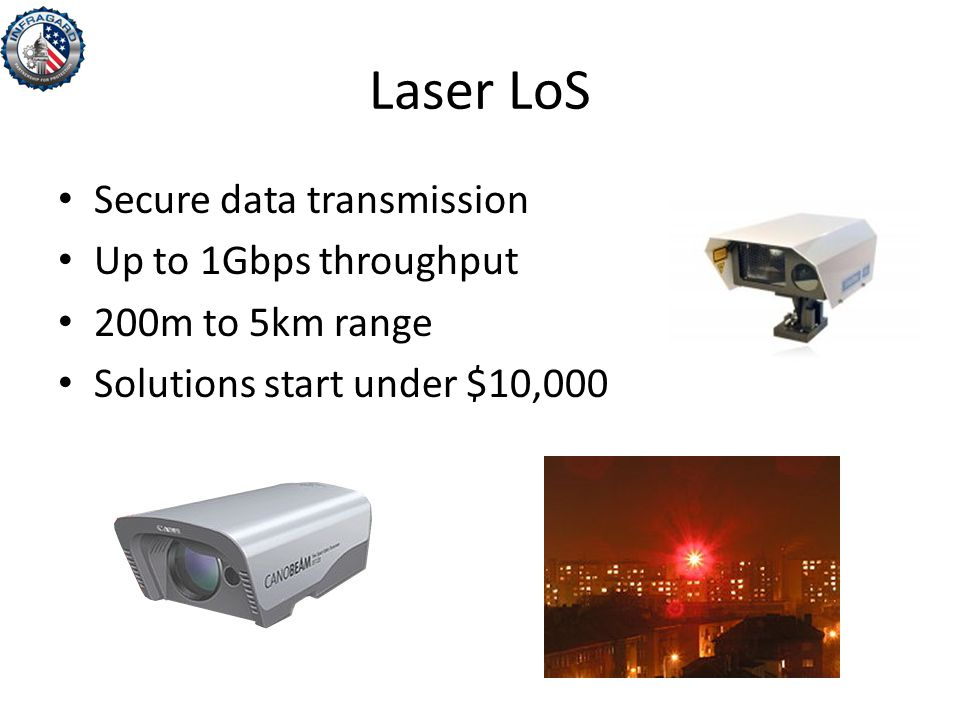 Laser LoS Secure data transmission Up to 1Gbps throughput 200m to 5km range Solutions start under $10,000