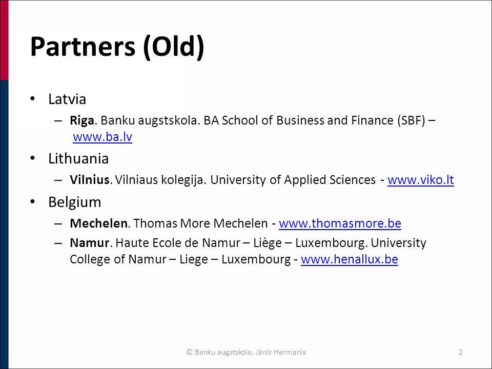 Partners (Old) Latvia – Riga. Banku augstskola. BA School of Business and Finance (SBF) – www.ba.lvwww.ba.lv Lithuania – Vilnius. Vilniaus kolegija. U