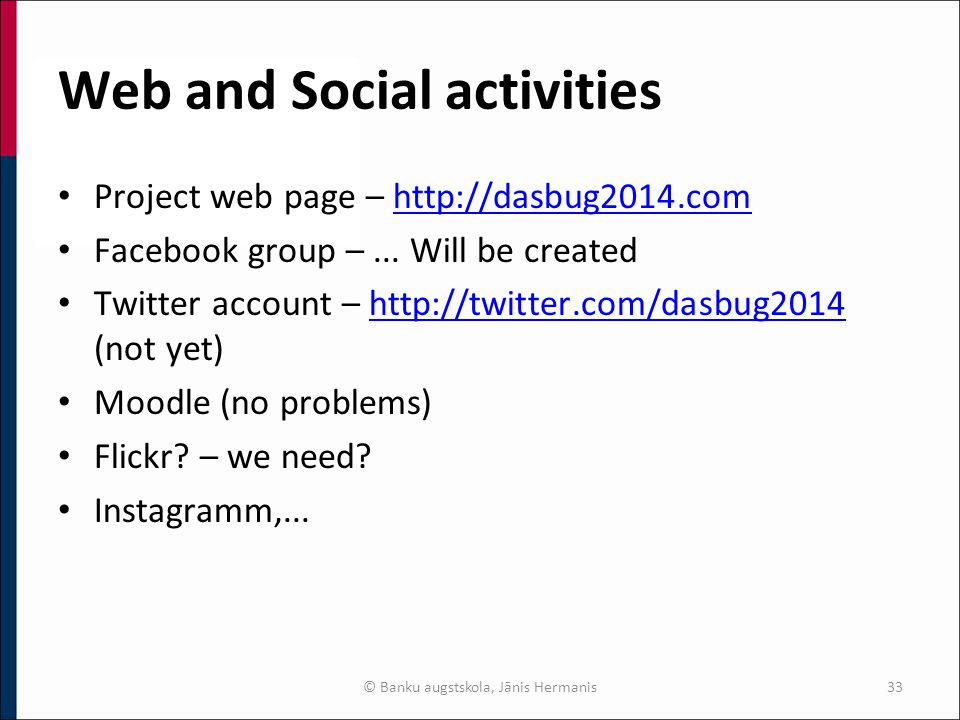 Web and Social activities Project web page – http://dasbug2014.comhttp://dasbug2014.com Facebook group –...