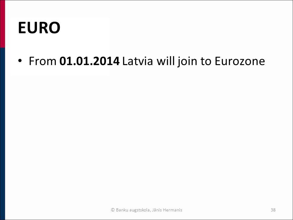 EURO From 01.01.2014 Latvia will join to Eurozone © Banku augstskola, Jānis Hermanis38