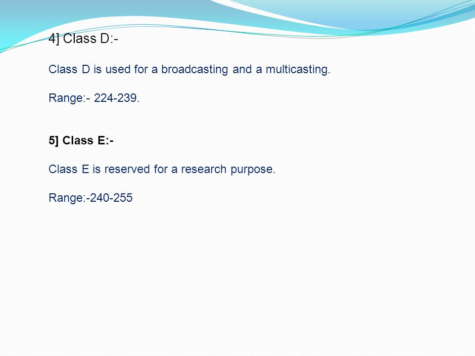 4] Class D:- Class D is used for a broadcasting and a multicasting.