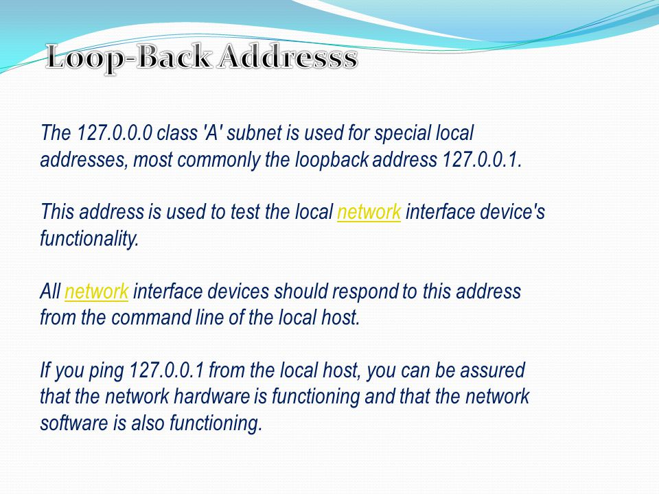 The class A subnet is used for special local addresses, most commonly the loopback address