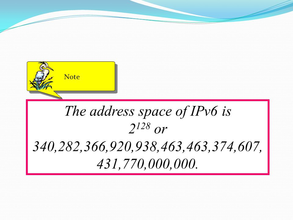 The address space of IPv6 is or 340,282,366,920,938,463,463,374,607, 431,770,000,000. Note