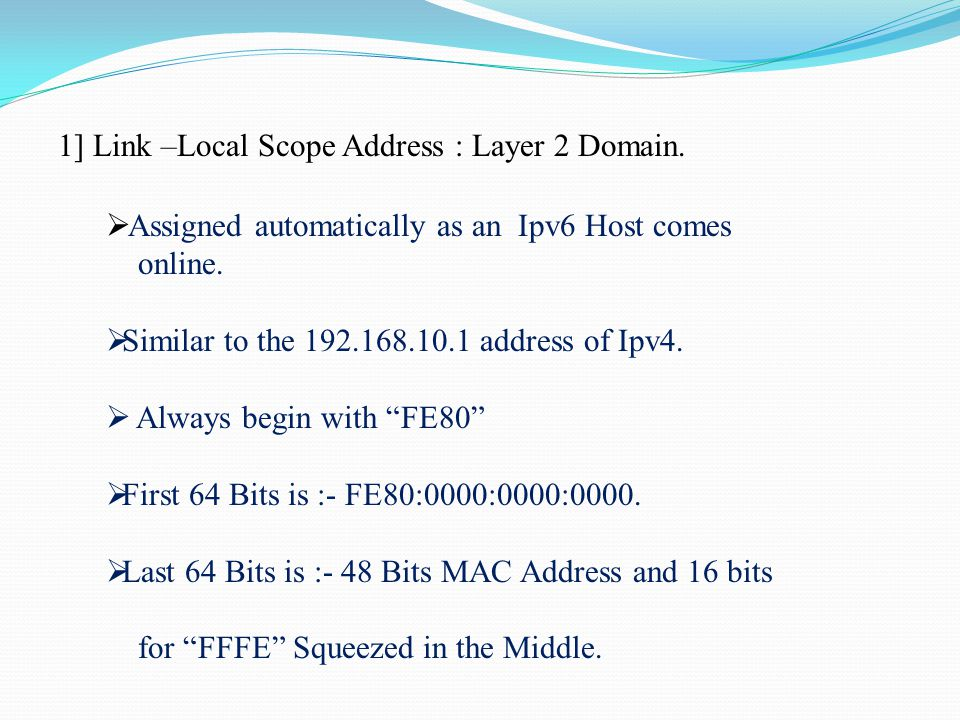 1] Link –Local Scope Address : Layer 2 Domain.