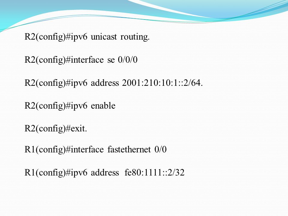 R2(config)#ipv6 unicast routing.