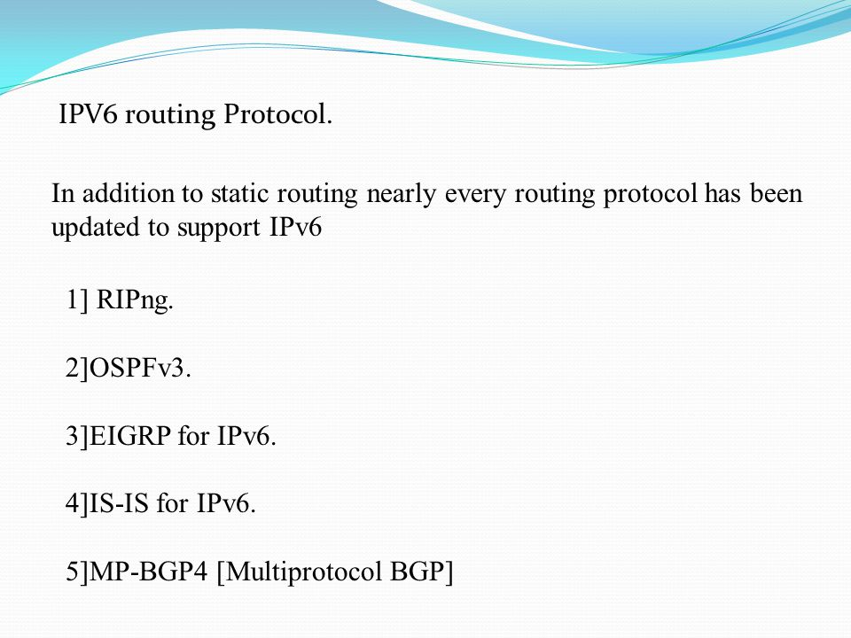 IPV6 routing Protocol. In addition to static routing nearly every routing protocol has been updated to support IPv6 1] RIPng. 2]OSPFv3. 3]EIGRP for IP