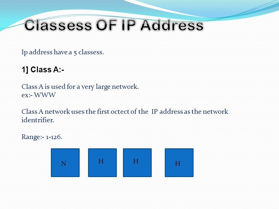 Ip address have a 5 classess. 1] Class A:- Class A is used for a very large network.