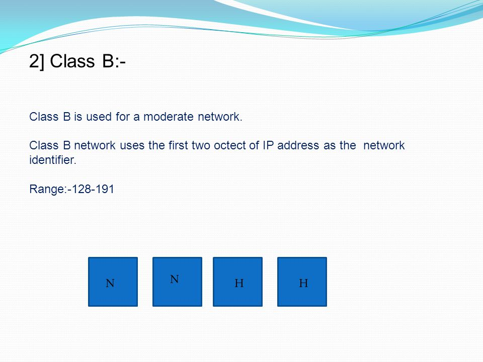 2] Class B:- Class B is used for a moderate network.