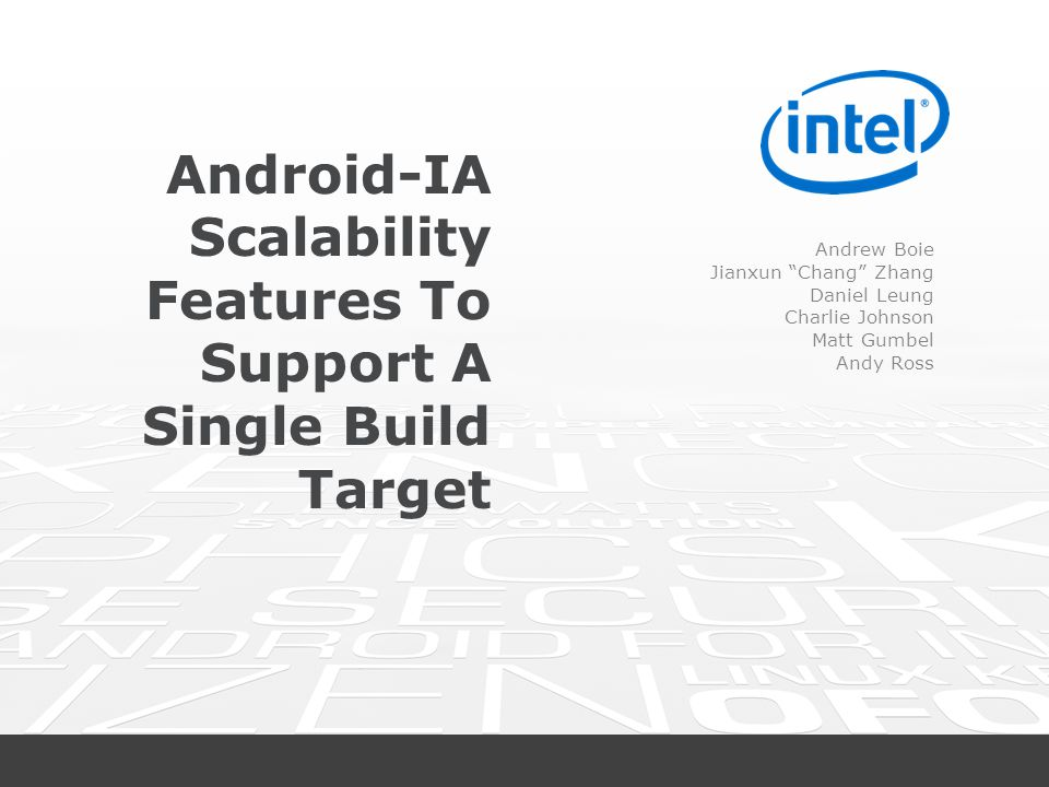 """Android-IA Scalability Features To Support A Single Build Target Andrew Boie Jianxun """"Chang"""" Zhang Daniel Leung Charlie Johnson Matt Gumbel Andy Ross"""