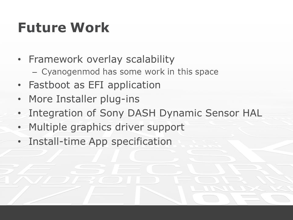 Future Work Framework overlay scalability – Cyanogenmod has some work in this space Fastboot as EFI application More Installer plug-ins Integration of