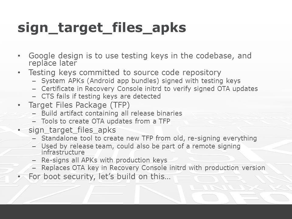 sign_target_files_apks Google design is to use testing keys in the codebase, and replace later Testing keys committed to source code repository – Syst