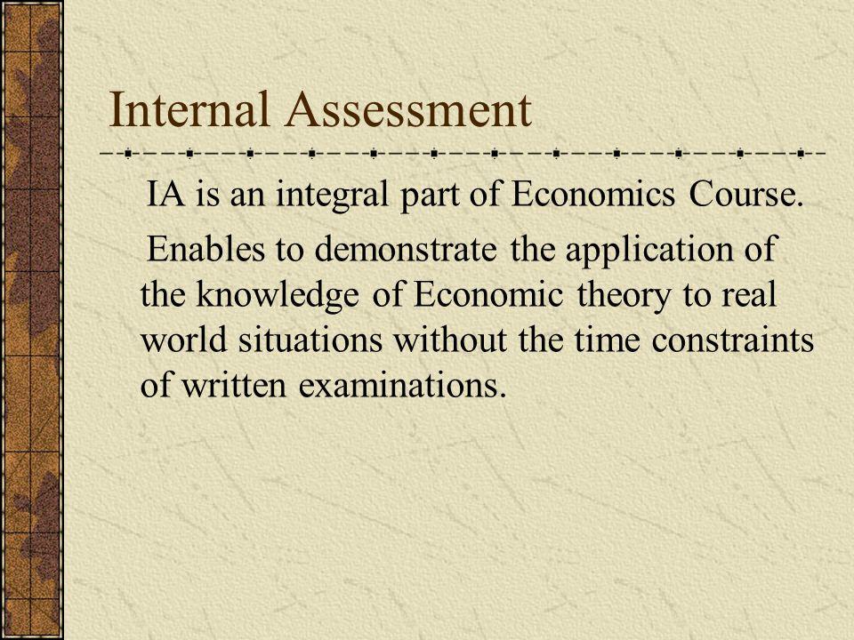 Internal Assessment IA is an integral part of Economics Course.