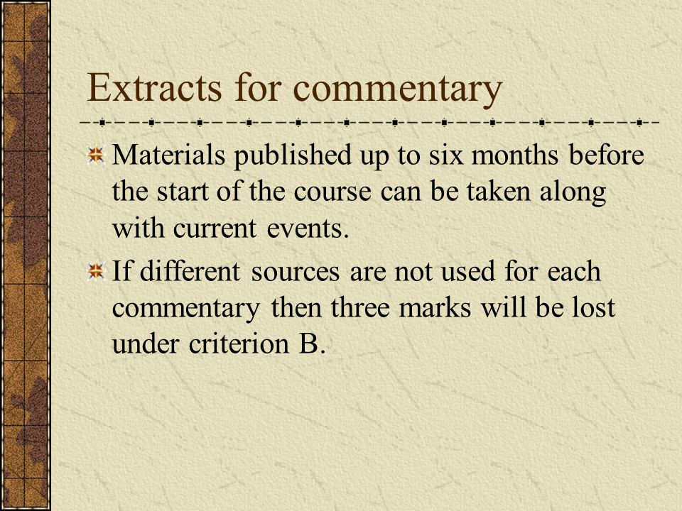 Extracts for commentary Materials published up to six months before the start of the course can be taken along with current events.
